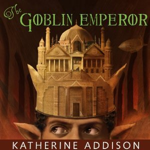 The Goblin Emperor by Katherine Addison (ISBN 076532699X, ISBN13: 9780765326997)